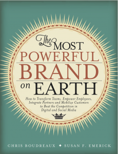 The Most Powerful Brand on Earth: How to Transform Teams, Empower Employees, Integrate Partners and Mobilize Customers to Beat the Competition in Digital and Social Media