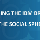 Building the IBM Brand in the Social Sphere